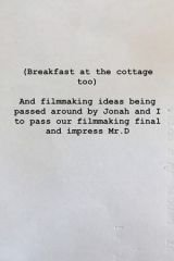 Breakfast at the Cottage Too. And Film making ideas being passed around by Jonah and I to Pass Our Final and Impress Mr.D