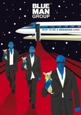 Blue Man Group: How to Be a Megastar 2.0
